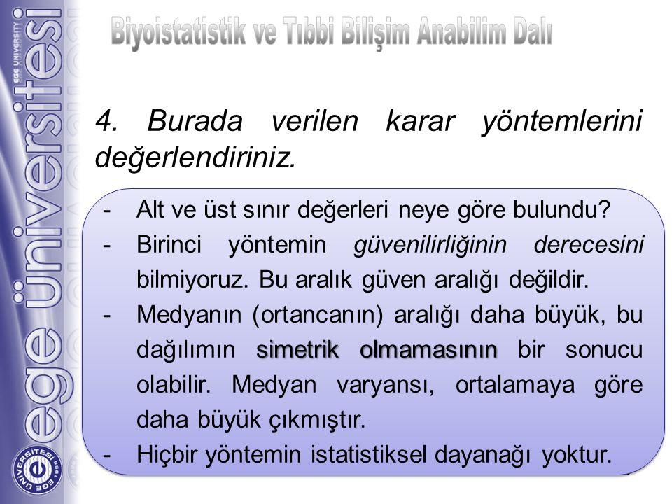 4. Burada verilen karar yöntemlerini değerlendiriniz. 9 -Alt ve üst sınır değerleri neye göre bulundu? -Birinci yöntemin güvenilirliğinin derecesini b