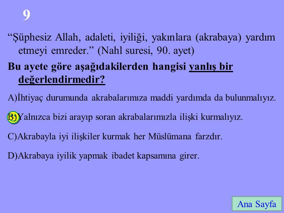 """9 Ana Sayfa """"Şüphesiz Allah, adaleti, iyiliği, yakınlara (akrabaya) yardım etmeyi emreder."""" (Nahl suresi, 90. ayet) Bu ayete göre aşağıdakilerden hang"""