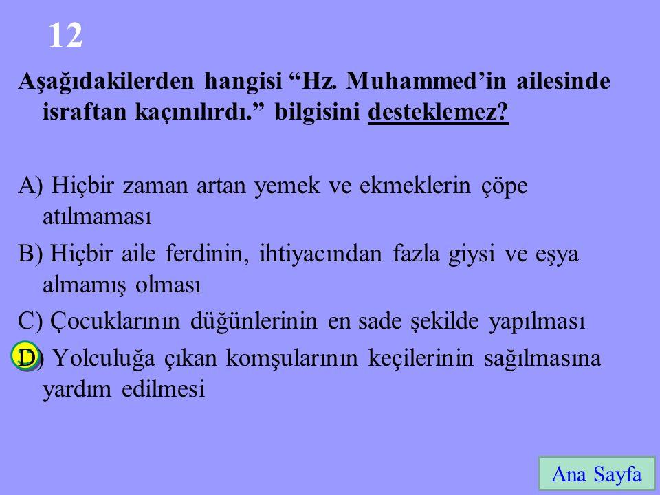 """12 Ana Sayfa Aşağıdakilerden hangisi """"Hz. Muhammed'in ailesinde israftan kaçınılırdı."""" bilgisini desteklemez? A) Hiçbir zaman artan yemek ve ekmekleri"""