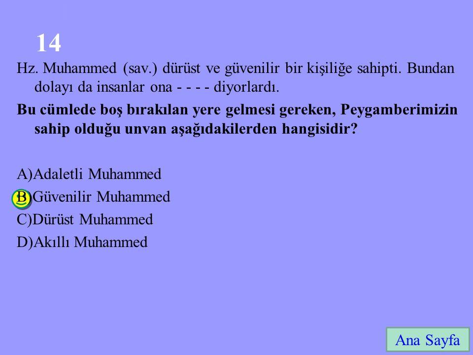 3-40 140 Ana Sayfa Hz. Muhammed (sav.) dürüst ve güvenilir bir kişiliğe sahipti. Bundan dolayı da insanlar ona - - - - diyorlardı. Bu cümlede boş bıra