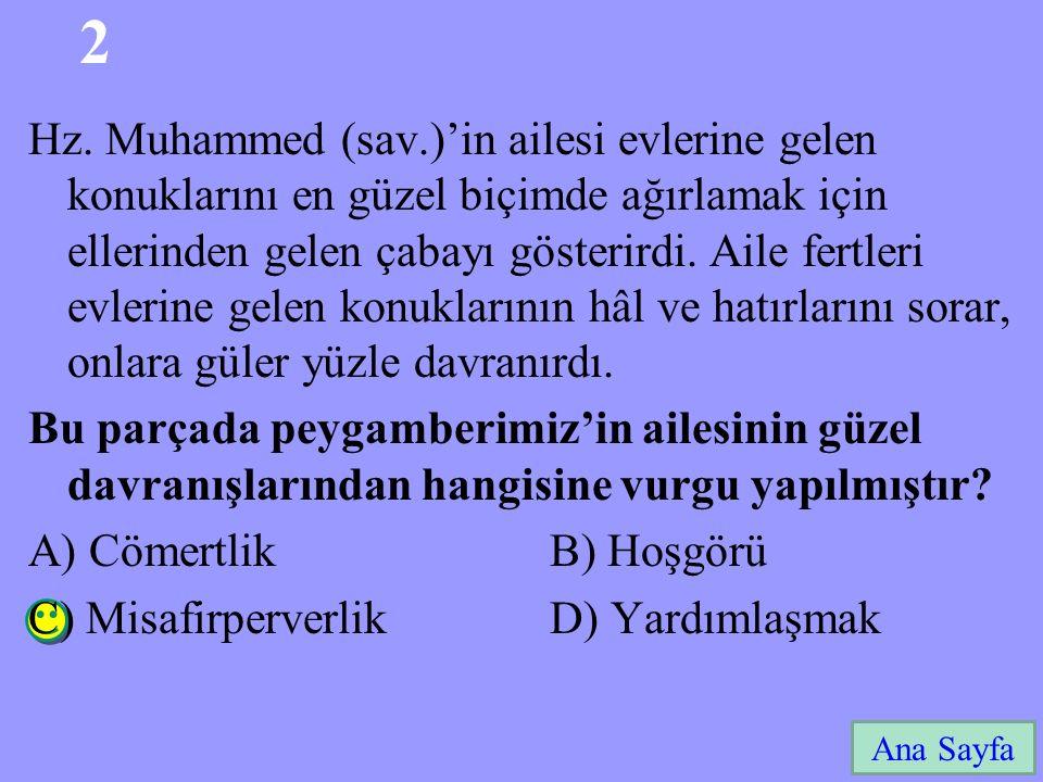 2 Ana Sayfa Hz. Muhammed (sav.)'in ailesi evlerine gelen konuklarını en güzel biçimde ağırlamak için ellerinden gelen çabayı gösterirdi. Aile fertleri
