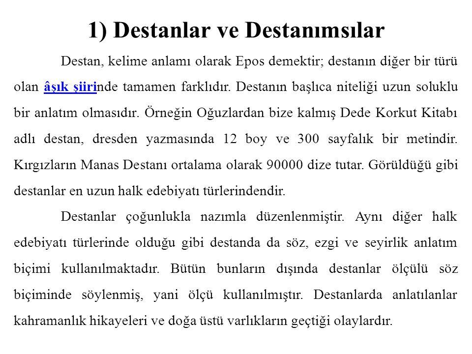 1) Destanlar ve Destanımsılar Destan, kelime anlamı olarak Epos demektir; destanın diğer bir türü olan âşık şiirinde tamamen farklıdır. Destanın başlı