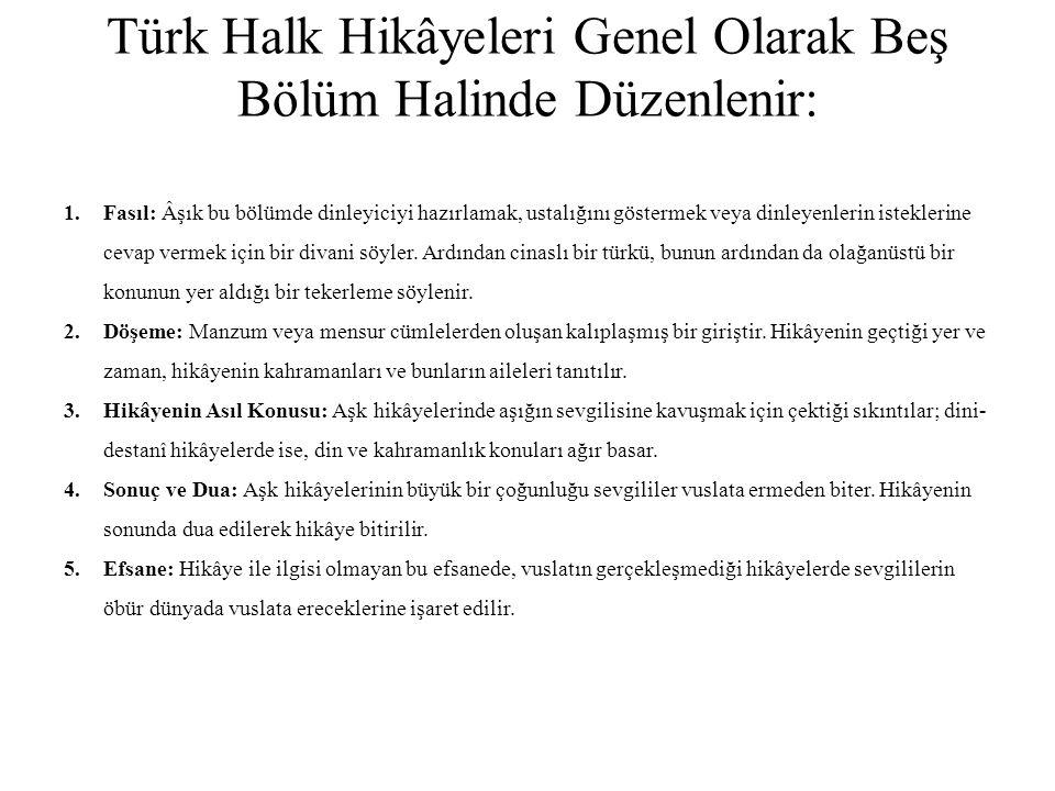 Türk Halk Hikâyeleri Genel Olarak Beş Bölüm Halinde Düzenlenir: 1.Fasıl: Âşık bu bölümde dinleyiciyi hazırlamak, ustalığını göstermek veya dinleyenler
