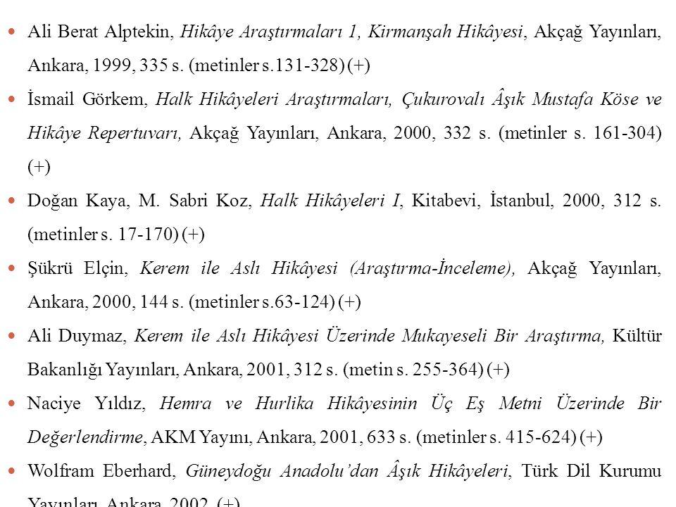 Ali Berat Alptekin, Hikâye Araştırmaları 1, Kirmanşah Hikâyesi, Akçağ Yayınları, Ankara, 1999, 335 s. (metinler s.131-328) (+) İsmail Görkem, Halk Hik