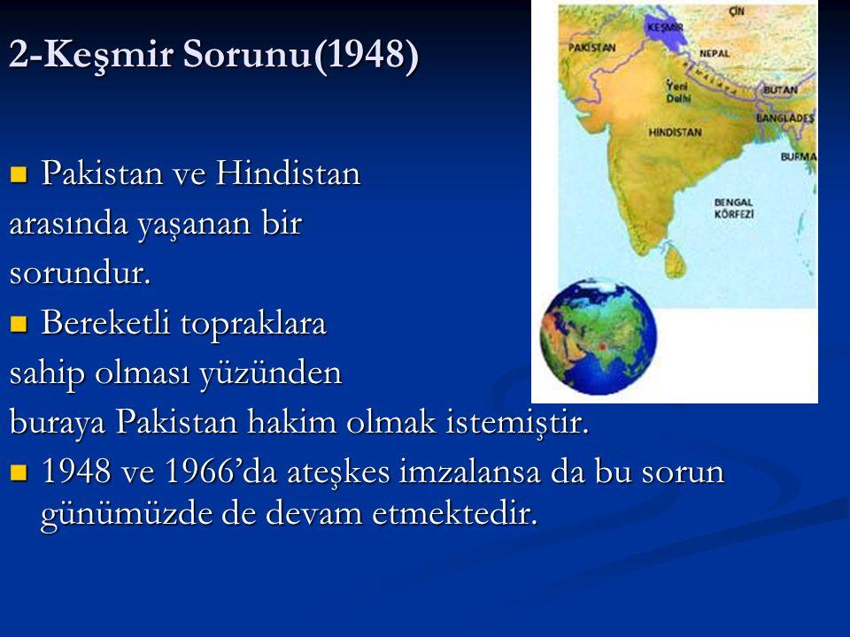 2-Keşmir Sorunu(1948) Pakistan ve Hindistan Pakistan ve Hindistan arasında yaşanan bir sorundur. Bereketli topraklara Bereketli topraklara sahip olmas