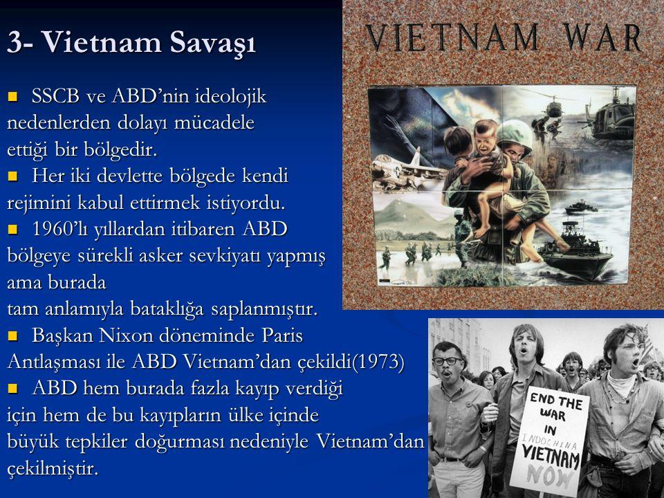 3- Vietnam Savaşı SSCB ve ABD'nin ideolojik SSCB ve ABD'nin ideolojik nedenlerden dolayı mücadele ettiği bir bölgedir. Her iki devlette bölgede kendi