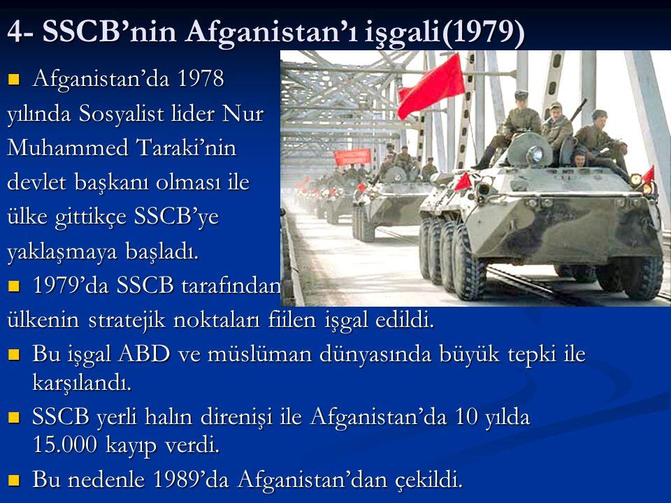 4- SSCB'nin Afganistan'ı işgali(1979) Afganistan'da 1978 Afganistan'da 1978 yılında Sosyalist lider Nur Muhammed Taraki'nin devlet başkanı olması ile