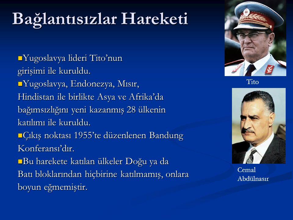 Bağlantısızlar Hareketi Yugoslavya lideri Tito'nun Yugoslavya lideri Tito'nun girişimi ile kuruldu. Yugoslavya, Endonezya, Mısır, Yugoslavya, Endonezy