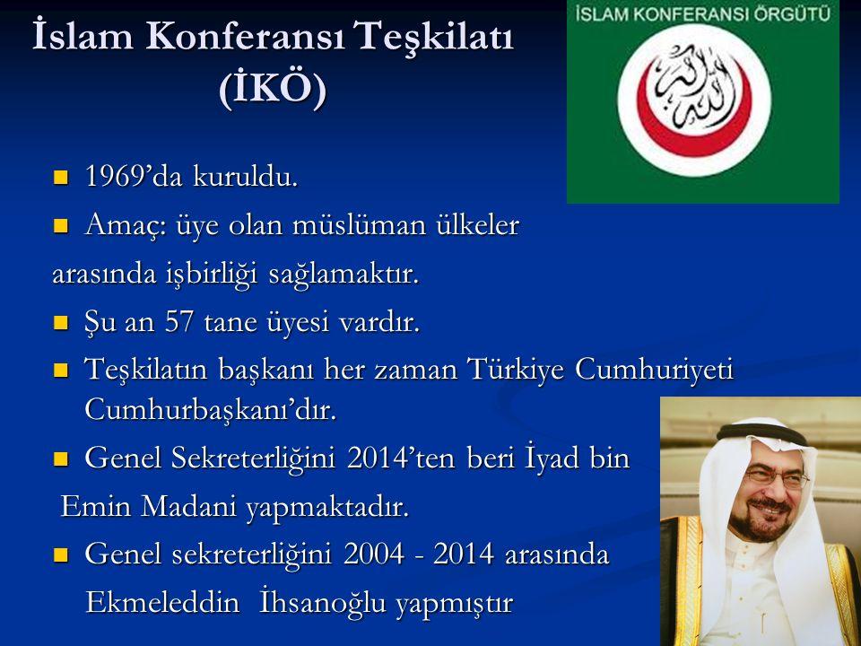 İslam Konferansı Teşkilatı (İKÖ) 1969'da kuruldu. 1969'da kuruldu. Amaç: üye olan müslüman ülkeler Amaç: üye olan müslüman ülkeler arasında işbirliği