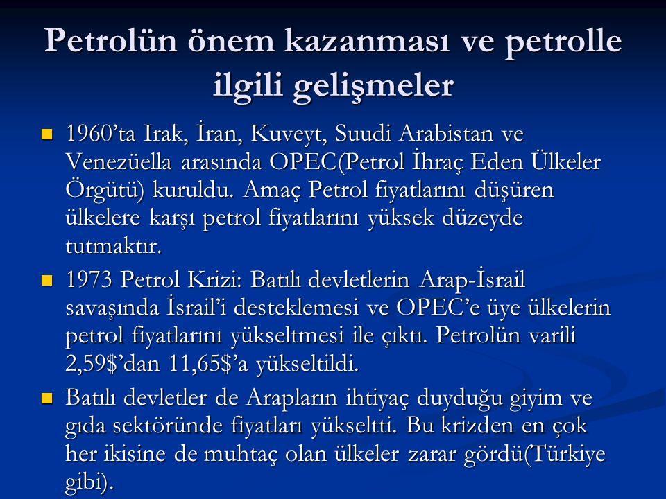 Petrolün önem kazanması ve petrolle ilgili gelişmeler 1960'ta Irak, İran, Kuveyt, Suudi Arabistan ve Venezüella arasında OPEC(Petrol İhraç Eden Ülkele