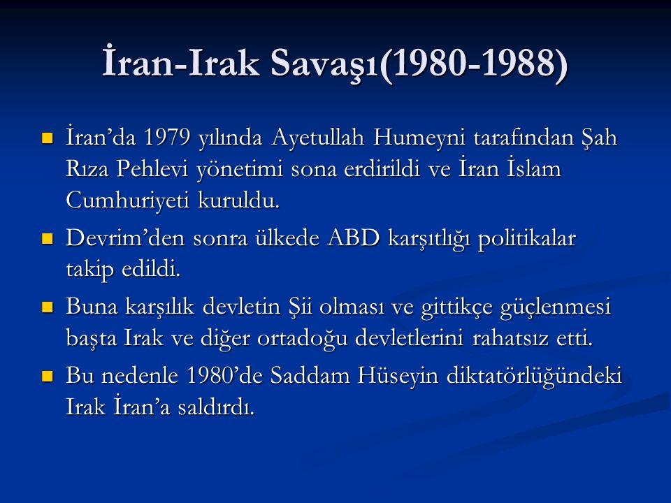 İran-Irak Savaşı(1980-1988) İran'da 1979 yılında Ayetullah Humeyni tarafından Şah Rıza Pehlevi yönetimi sona erdirildi ve İran İslam Cumhuriyeti kurul