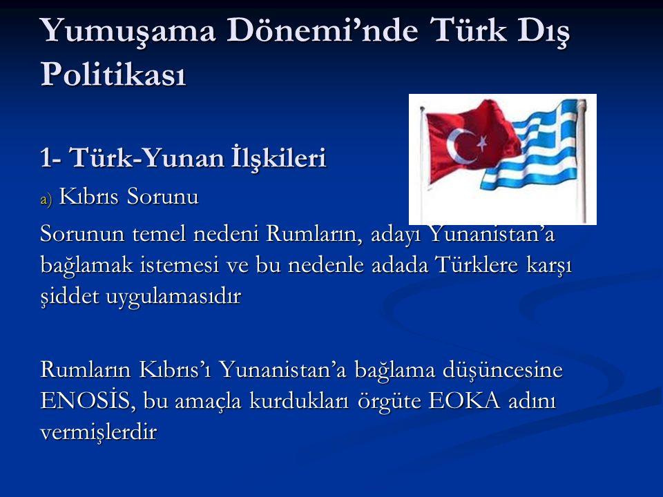 Yumuşama Dönemi'nde Türk Dış Politikası 1- Türk-Yunan İlşkileri a) Kıbrıs Sorunu Sorunun temel nedeni Rumların, adayı Yunanistan'a bağlamak istemesi v