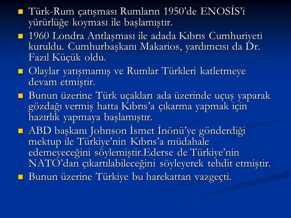 Türk-Rum çatışması Rumların 1950'de ENOSİS'i yürürlüğe koyması ile başlamıştır. Türk-Rum çatışması Rumların 1950'de ENOSİS'i yürürlüğe koyması ile baş