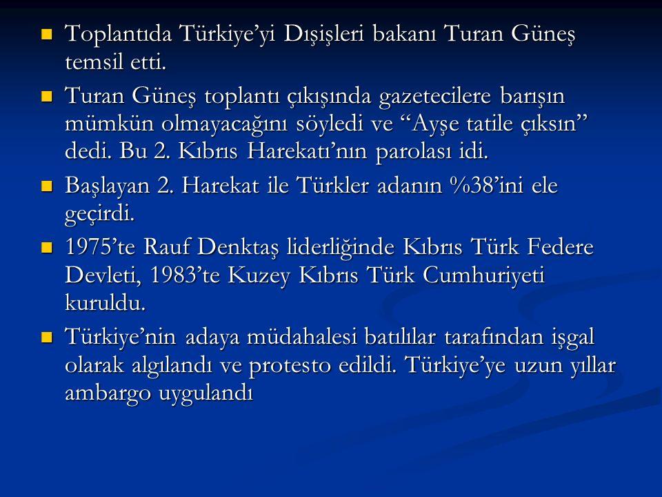 Toplantıda Türkiye'yi Dışişleri bakanı Turan Güneş temsil etti. Toplantıda Türkiye'yi Dışişleri bakanı Turan Güneş temsil etti. Turan Güneş toplantı ç