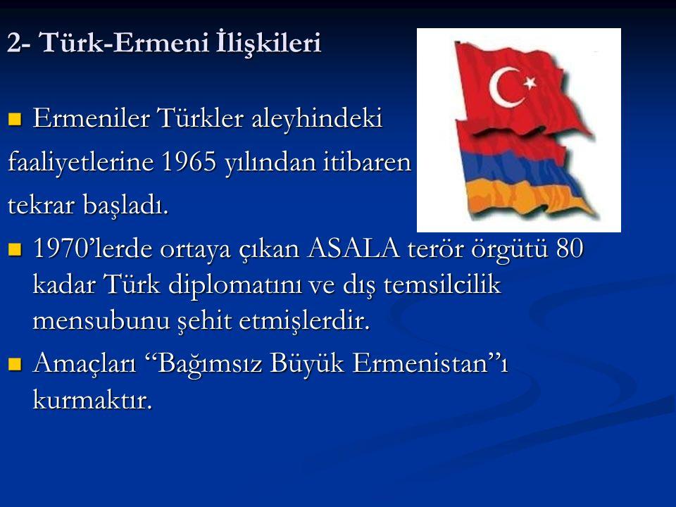 2- Türk-Ermeni İlişkileri Ermeniler Türkler aleyhindeki Ermeniler Türkler aleyhindeki faaliyetlerine 1965 yılından itibaren tekrar başladı. 1970'lerde