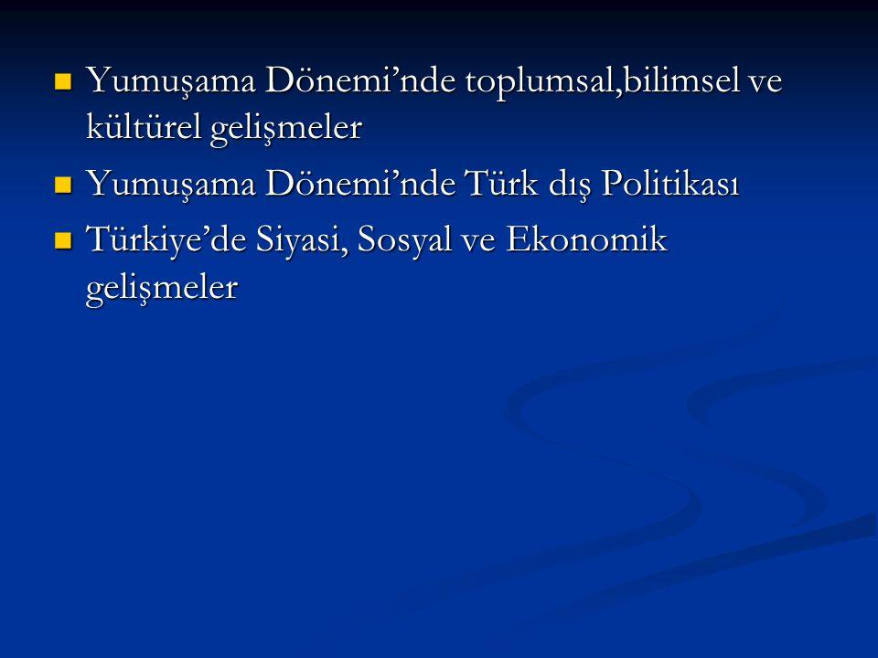 Yumuşama Dönemi'nde toplumsal,bilimsel ve kültürel gelişmeler Yumuşama Dönemi'nde toplumsal,bilimsel ve kültürel gelişmeler Yumuşama Dönemi'nde Türk d