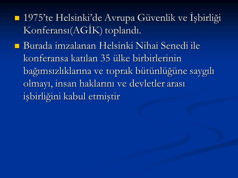 1975'te Helsinki'de Avrupa Güvenlik ve İşbirliği Konferansı(AGİK) toplandı. 1975'te Helsinki'de Avrupa Güvenlik ve İşbirliği Konferansı(AGİK) toplandı