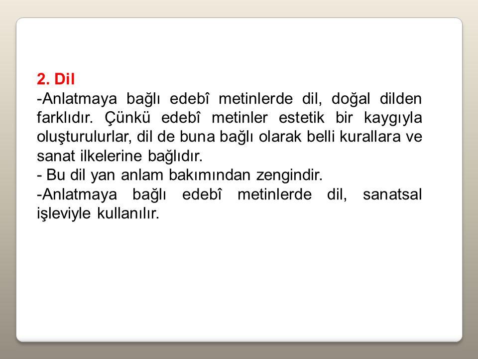 2. Dil -Anlatmaya bağlı edebî metinlerde dil, doğal dilden farklıdır.