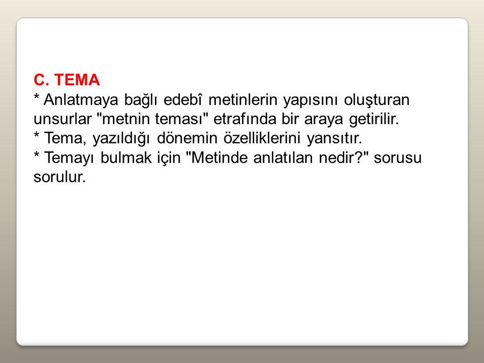 C. TEMA * Anlatmaya bağlı edebî metinlerin yapısını oluşturan unsurlar