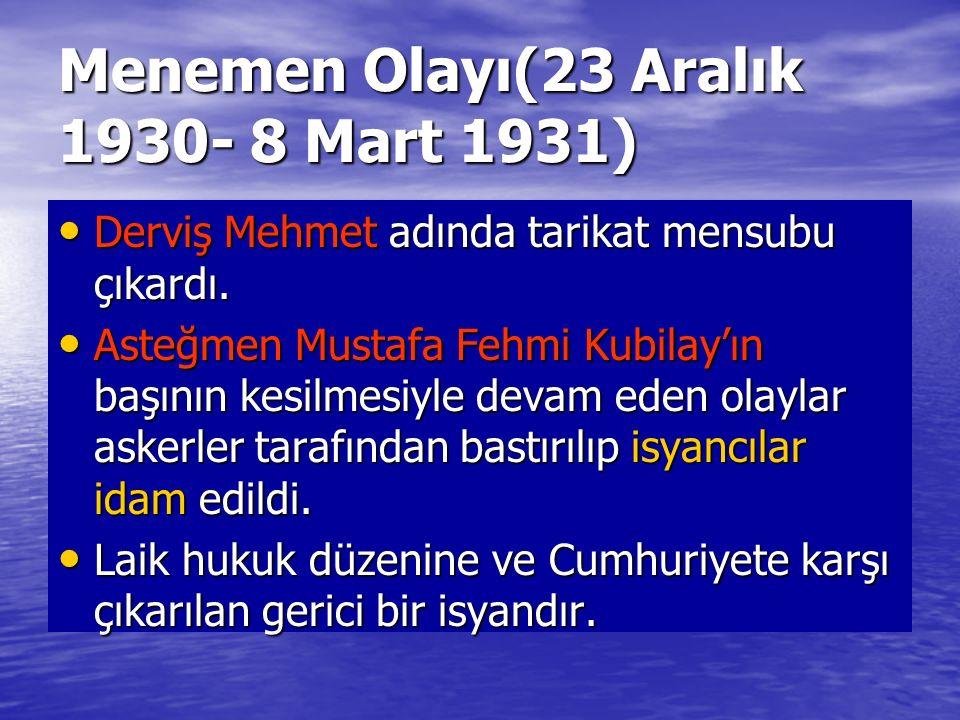 Menemen Olayı(23 Aralık 1930- 8 Mart 1931) Derviş Mehmet adında tarikat mensubu çıkardı. Derviş Mehmet adında tarikat mensubu çıkardı. Asteğmen Mustaf