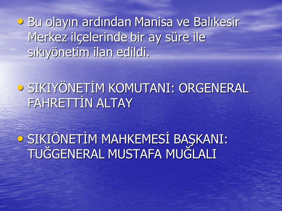 Bu olayın ardından Manisa ve Balıkesir Merkez ilçelerinde bir ay süre ile sıkıyönetim ilan edildi. Bu olayın ardından Manisa ve Balıkesir Merkez ilçel