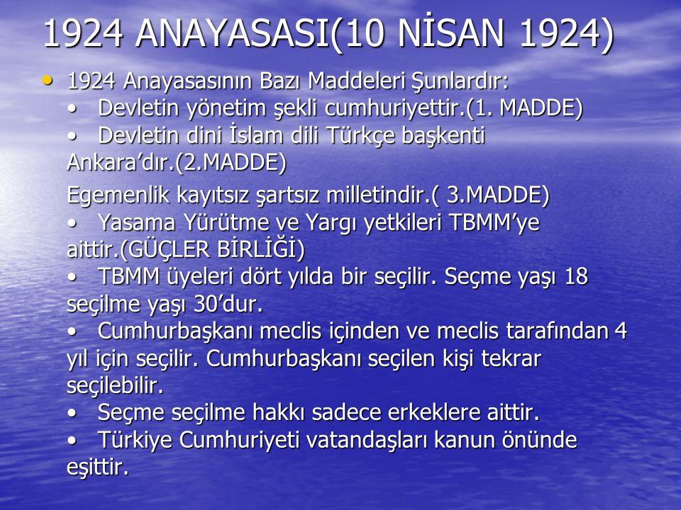 1924 ANAYASASI(10 NİSAN 1924) 1924 Anayasasının Bazı Maddeleri Şunlardır: Devletin yönetim şekli cumhuriyettir.(1. MADDE) Devletin dini İslam dili Tür