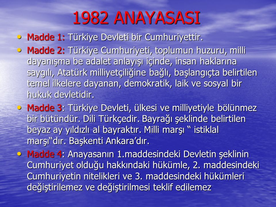 1982 ANAYASASI Madde 1: Türkiye Devleti bir Cumhuriyettir. Madde 1: Türkiye Devleti bir Cumhuriyettir. Madde 2: Türkiye Cumhuriyeti, toplumun huzuru,
