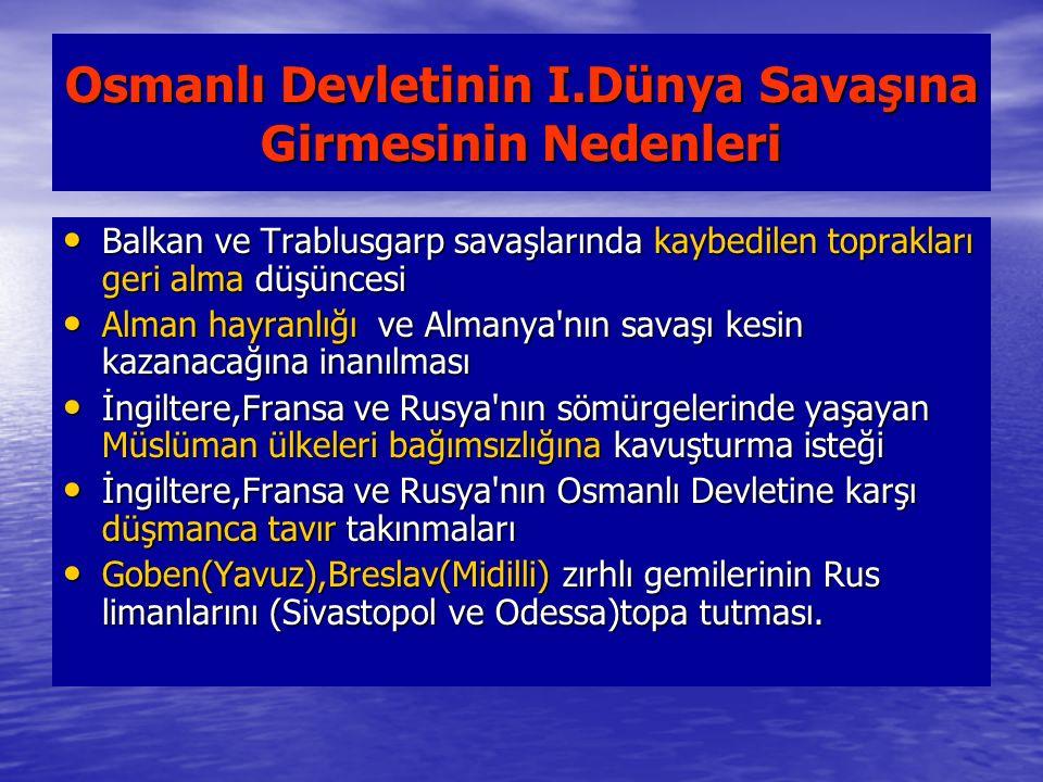 Osmanlı Devletinin I.Dünya Savaşına Girmesinin Nedenleri Balkan ve Trablusgarp savaşlarında kaybedilen toprakları geri alma düşüncesi Balkan ve Trablu