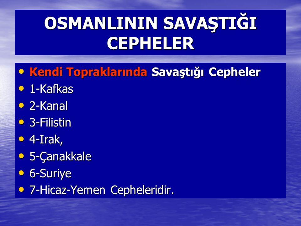 OSMANLININ SAVAŞTIĞI CEPHELER Kendi Topraklarında Savaştığı Cepheler Kendi Topraklarında Savaştığı Cepheler 1-Kafkas 1-Kafkas 2-Kanal 2-Kanal 3-Filist
