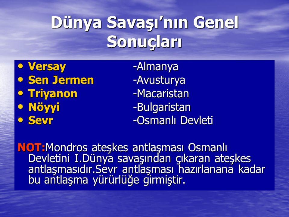 Dünya Savaşı'nın Genel Sonuçları Versay-Almanya Versay-Almanya Sen Jermen -Avusturya Sen Jermen -Avusturya Triyanon -Macaristan Triyanon -Macaristan N