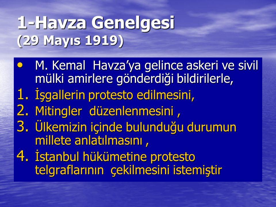 1-Havza Genelgesi (29 Mayıs 1919) M. Kemal Havza'ya gelince askeri ve sivil mülki amirlere gönderdiği bildirilerle, M. Kemal Havza'ya gelince askeri v