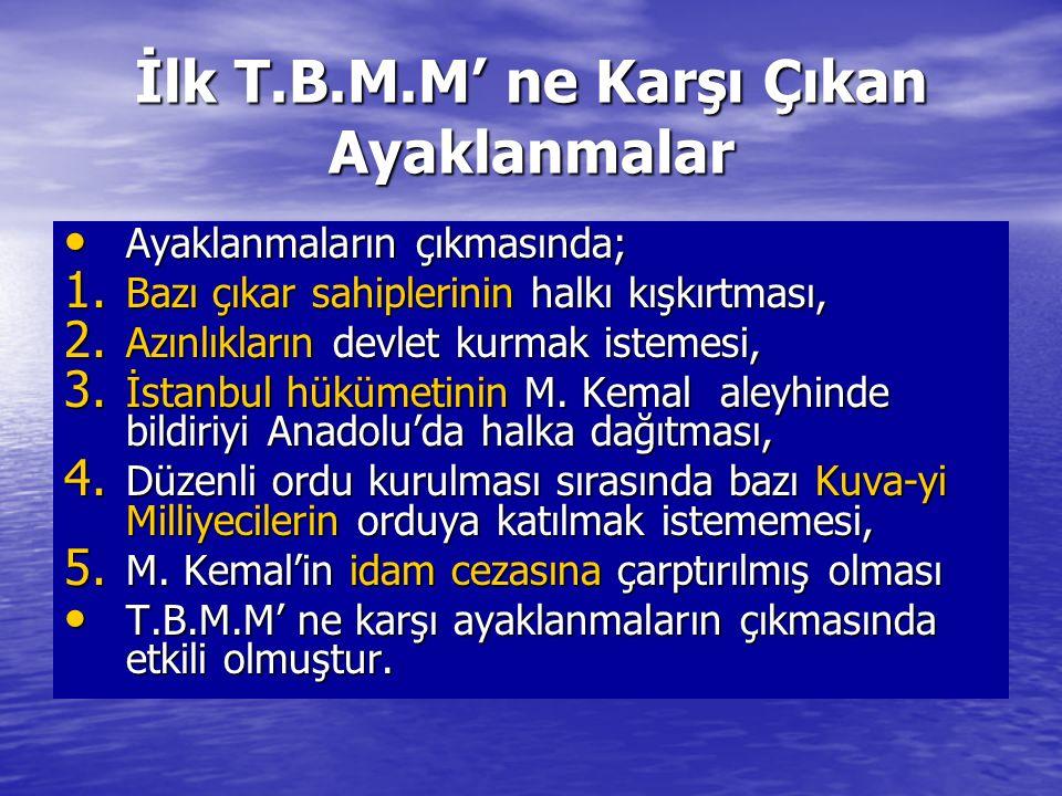 İlk T.B.M.M' ne Karşı Çıkan Ayaklanmalar Ayaklanmaların çıkmasında; Ayaklanmaların çıkmasında; 1. Bazı çıkar sahiplerinin halkı kışkırtması, 2. Azınlı