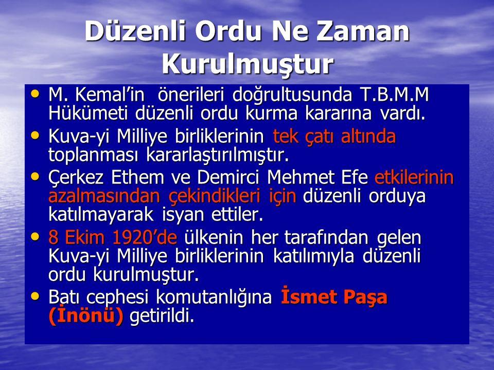 Düzenli Ordu Ne Zaman Kurulmuştur M. Kemal'in önerileri doğrultusunda T.B.M.M Hükümeti düzenli ordu kurma kararına vardı. M. Kemal'in önerileri doğrul