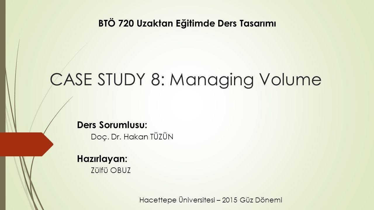 CASE STUDY 8: Managing Volume Ders Sorumlusu: Doç.