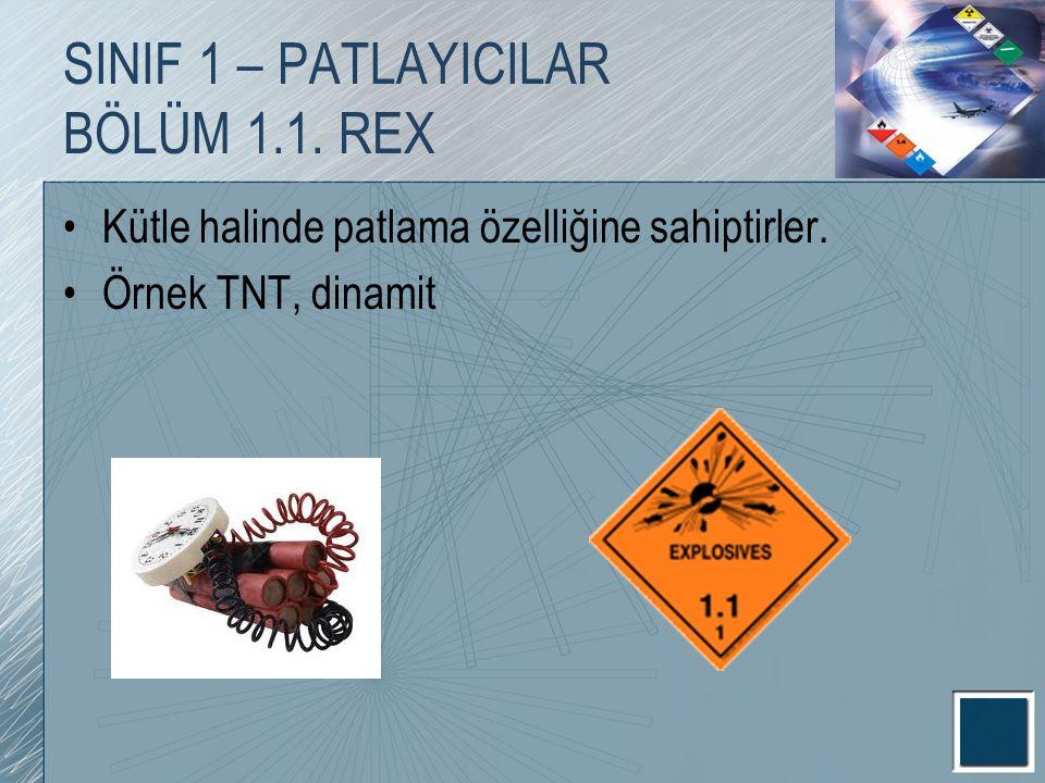 SINIF 1 – PATLAYICILAR BÖLÜM 1.1. REX Kütle halinde patlama özelliğine sahiptirler. Örnek TNT, dinamit