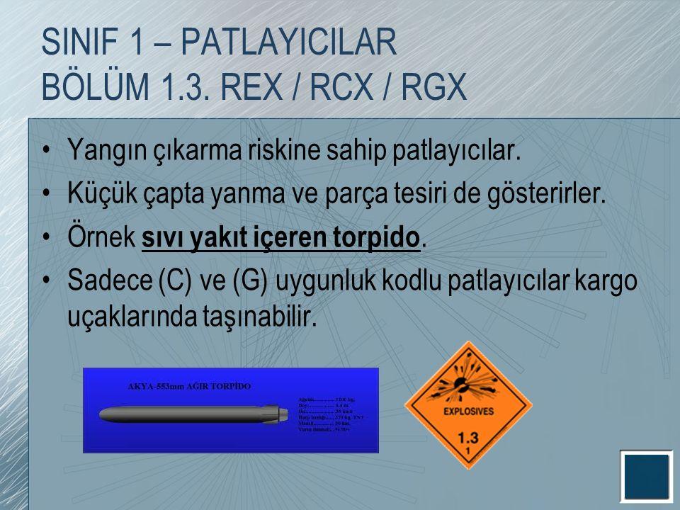 SINIF 1 – PATLAYICILAR BÖLÜM 1.3. REX / RCX / RGX Yangın çıkarma riskine sahip patlayıcılar. Küçük çapta yanma ve parça tesiri de gösterirler. Örnek s