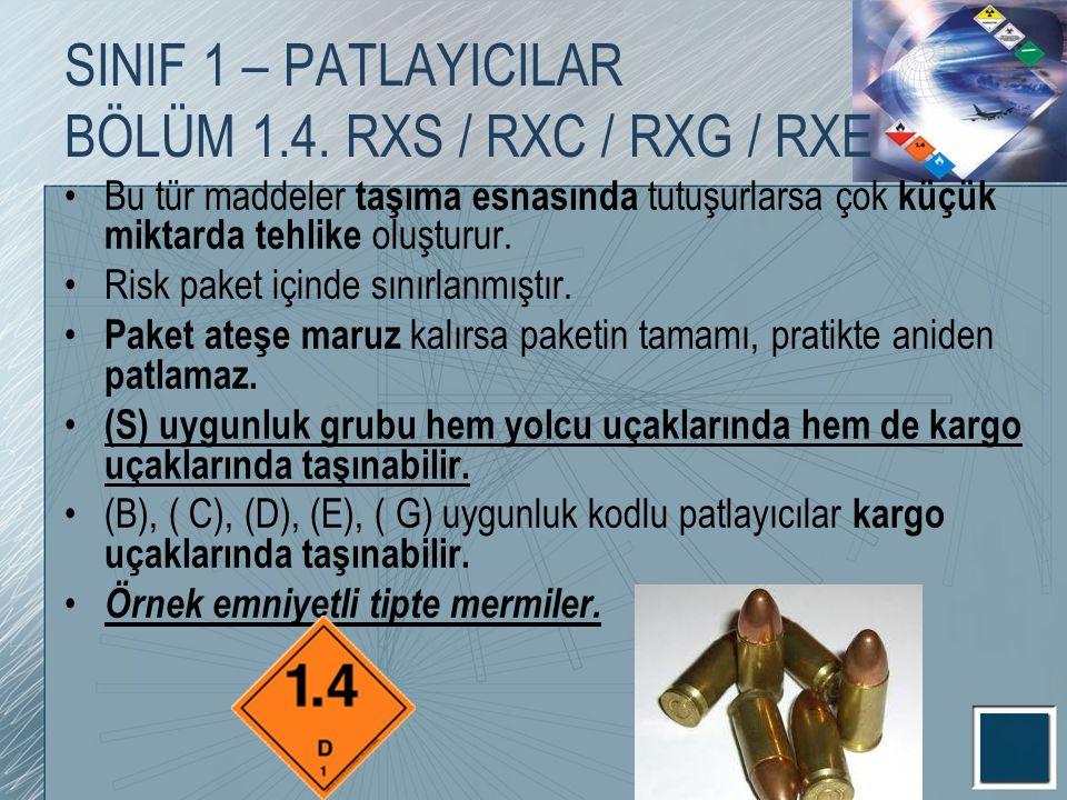 SINIF 1 – PATLAYICILAR BÖLÜM 1.4. RXS / RXC / RXG / RXE Bu tür maddeler taşıma esnasında tutuşurlarsa çok küçük miktarda tehlike oluşturur. Risk paket