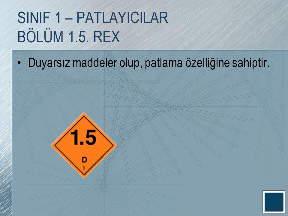 Duyarsız maddeler olup, patlama özelliğine sahiptir. SINIF 1 – PATLAYICILAR BÖLÜM 1.5. REX
