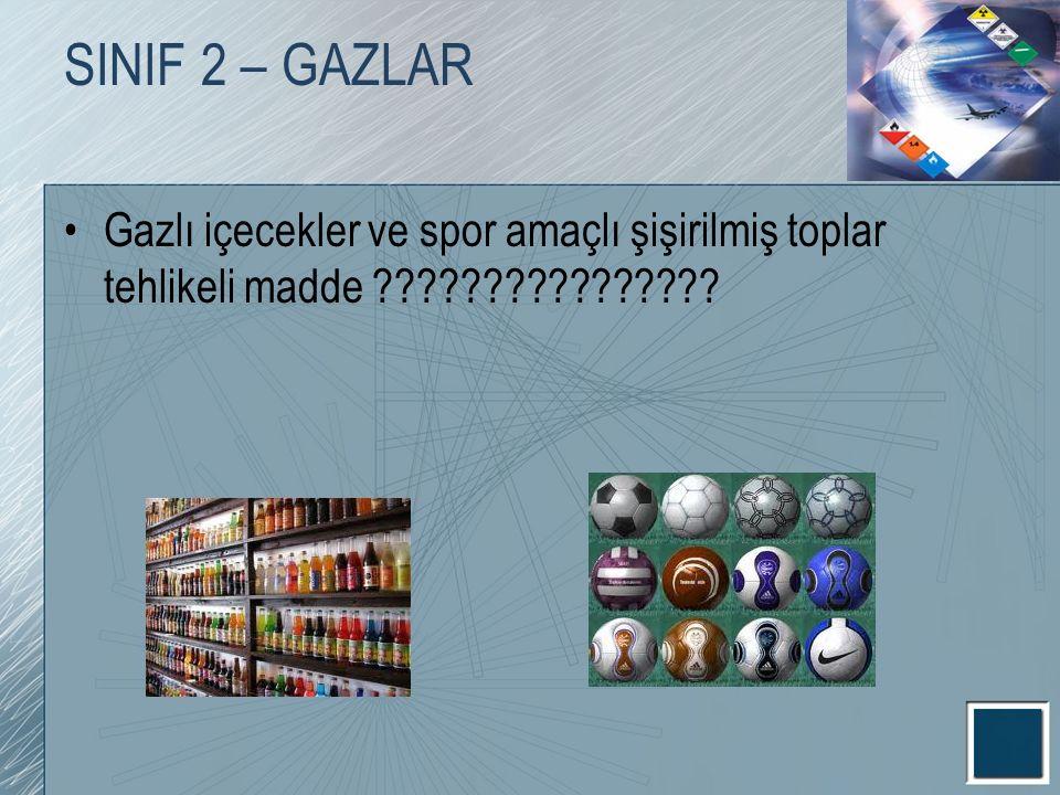 SINIF 2 – GAZLAR Gazlı içecekler ve spor amaçlı şişirilmiş toplar tehlikeli madde ????????????????