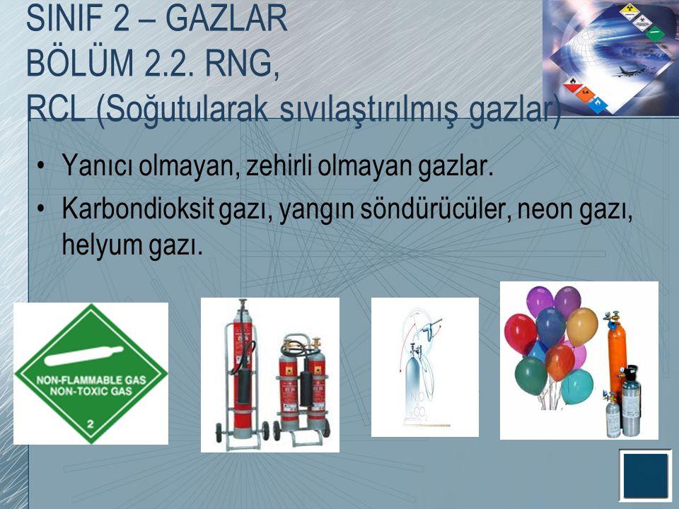 SINIF 2 – GAZLAR BÖLÜM 2.2. RNG, RCL (Soğutularak sıvılaştırılmış gazlar) Yanıcı olmayan, zehirli olmayan gazlar. Karbondioksit gazı, yangın söndürücü