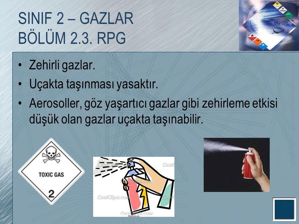 SINIF 2 – GAZLAR BÖLÜM 2.3. RPG Zehirli gazlar. Uçakta taşınması yasaktır. Aerosoller, göz yaşartıcı gazlar gibi zehirleme etkisi düşük olan gazlar uç