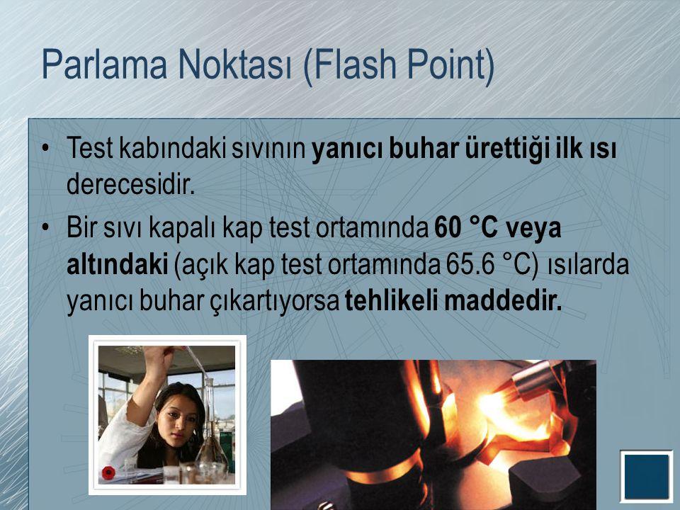 Parlama Noktası (Flash Point) Test kabındaki sıvının yanıcı buhar ürettiği ilk ısı derecesidir. Bir sıvı kapalı kap test ortamında 60 °C veya altındak
