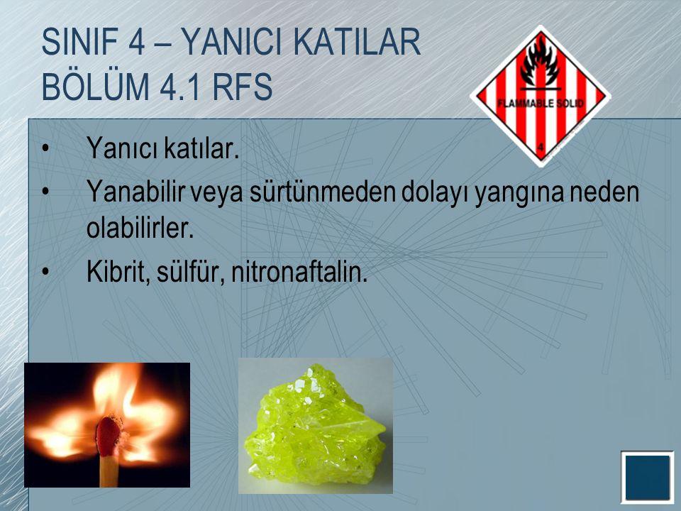 Yanıcı katılar. Yanabilir veya sürtünmeden dolayı yangına neden olabilirler. Kibrit, sülfür, nitronaftalin. SINIF 4 – YANICI KATILAR BÖLÜM 4.1 RFS