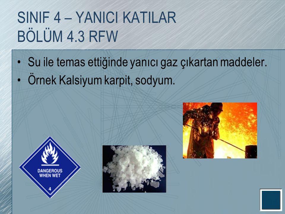 Su ile temas ettiğinde yanıcı gaz çıkartan maddeler. Örnek Kalsiyum karpit, sodyum. SINIF 4 – YANICI KATILAR BÖLÜM 4.3 RFW