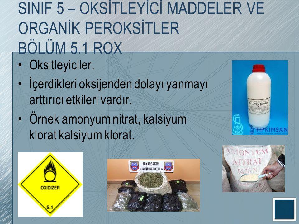 Oksitleyiciler. İçerdikleri oksijenden dolayı yanmayı arttırıcı etkileri vardır. Örnek amonyum nitrat, kalsiyum klorat kalsiyum klorat. SINIF 5 – OKSİ