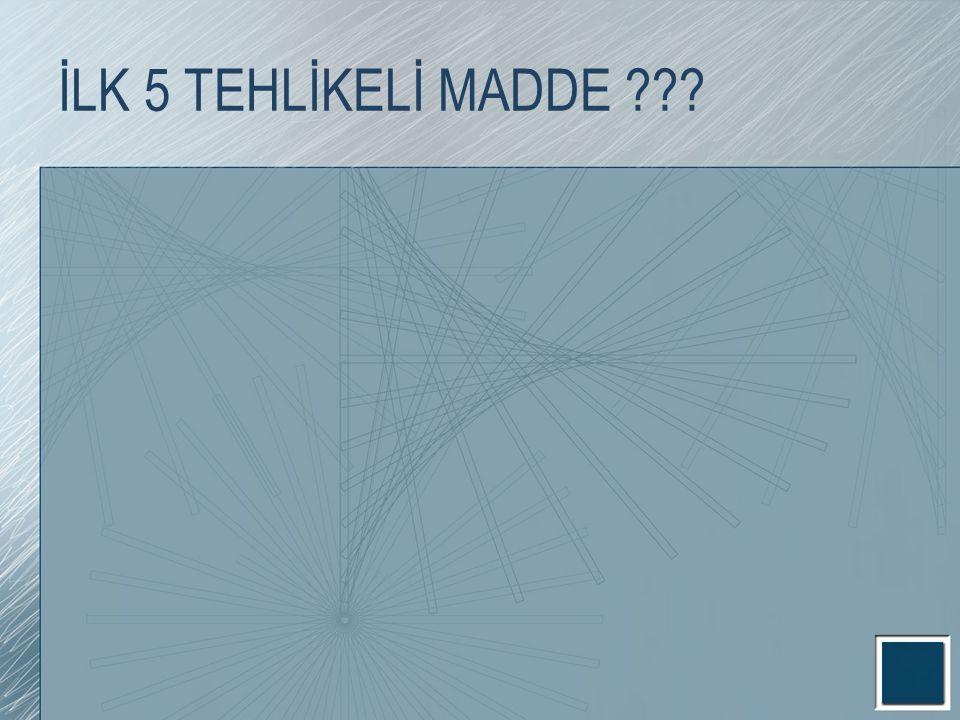 İLK 5 TEHLİKELİ MADDE ???
