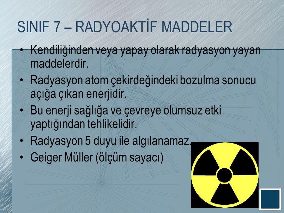 SINIF 7 – RADYOAKTİF MADDELER Kendiliğinden veya yapay olarak radyasyon yayan maddelerdir. Radyasyon atom çekirdeğindeki bozulma sonucu açığa çıkan en