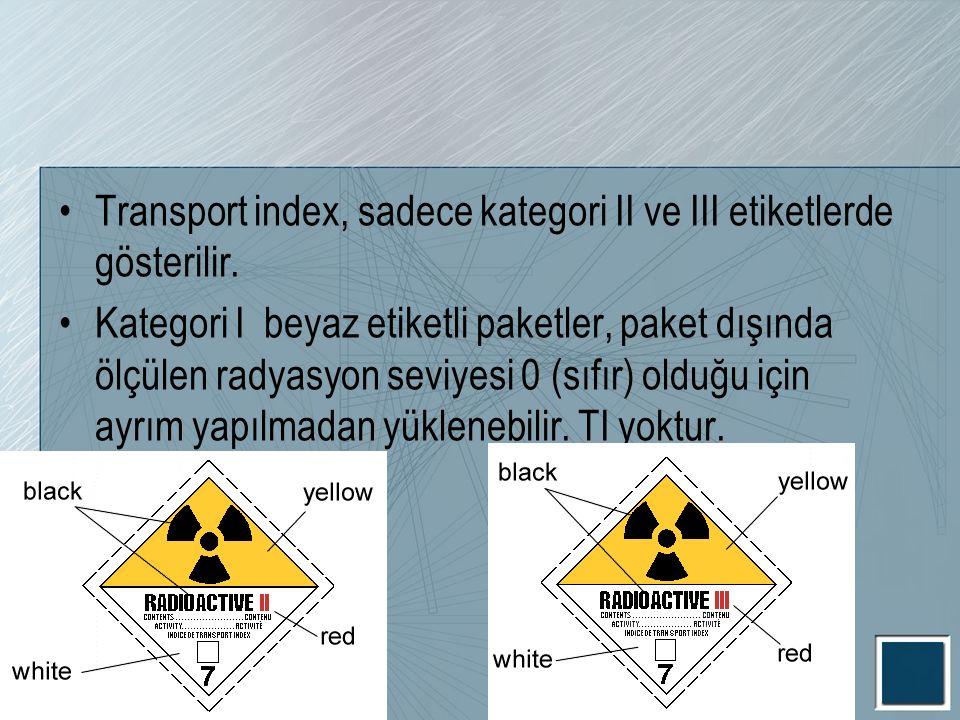Transport index, sadece kategori II ve III etiketlerde gösterilir. Kategori I beyaz etiketli paketler, paket dışında ölçülen radyasyon seviyesi 0 (sıf