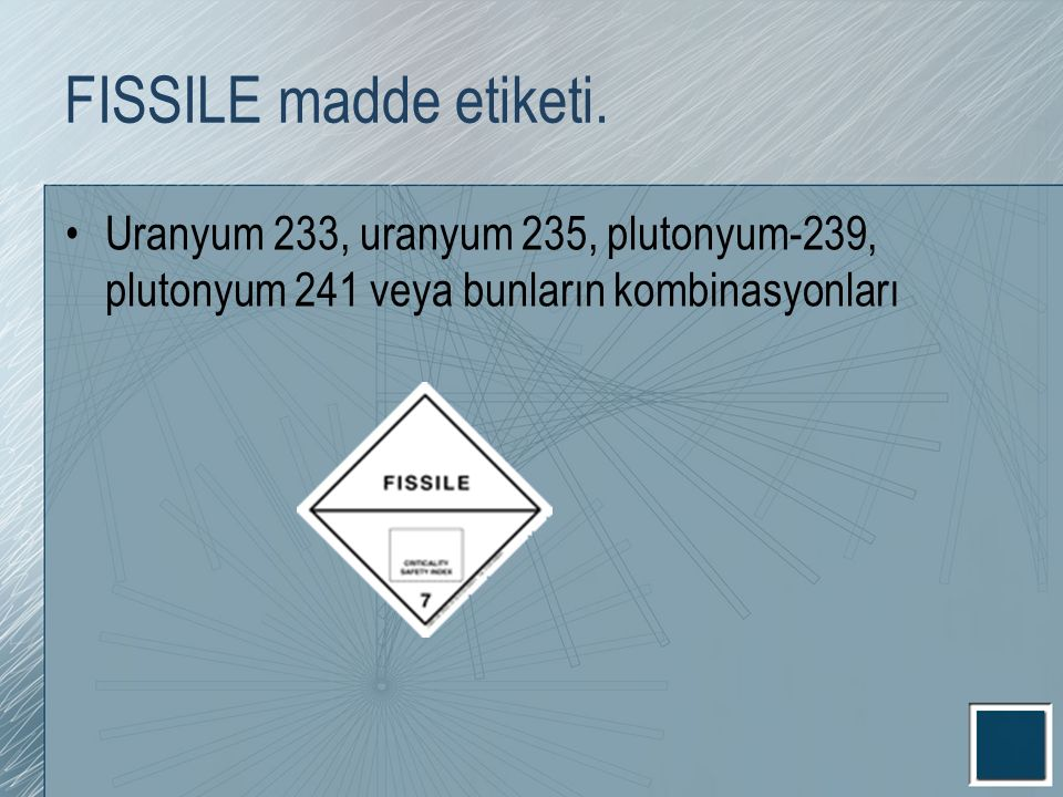 FISSILE madde etiketi. Uranyum 233, uranyum 235, plutonyum-239, plutonyum 241 veya bunların kombinasyonları