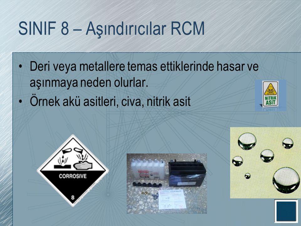 SINIF 8 – Aşındırıcılar RCM Deri veya metallere temas ettiklerinde hasar ve aşınmaya neden olurlar. Örnek akü asitleri, civa, nitrik asit